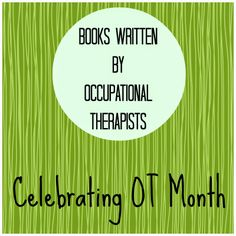 OT Cafe: Celebrating OT Month | Books written by OTs. Check out this great list of books written by OTs for pediatric occupational therapy.