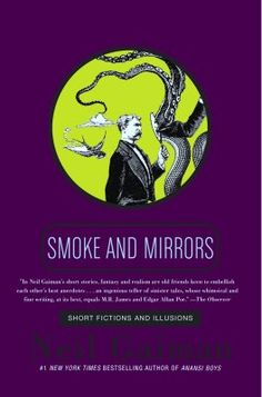 Smoke and Mirrors, by Neil Gaiman... an anthology of disturbing and delightful short stories that will thrill and terrify you.