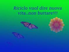 RICICLO VUOL DIRE NUOVA VITA