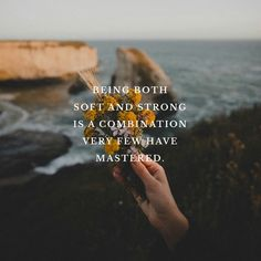 """Being Both Soft and Strong is a Combination Very Few Have Mastered"""