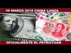 EL 26 DE MARZO 2018 CHINA LANZA OFICIALMENTE EL PETROYUAN - YouTube