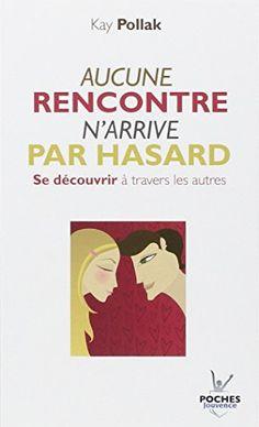 Aucune rencontre n'arrive par hasard : Se découvrir à travers les autres de Kay Pollak http://www.amazon.fr/dp/2883536082/ref=cm_sw_r_pi_dp_doC7ub1CPR08F