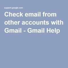 Check email from other accounts with Gmail - Gmail Help