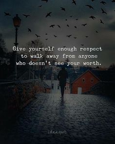 Give yourself enough respect to walk away..