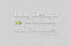 Blog design for beginners with PicMonkey (Part 3) | uploading design to Blogger