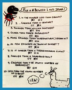 Item #17: The 2015 gishwhes mascot Dinomite asks you to pick a number between 1  and 1000, asks you 10 questions with yes/no answers, and then guesses  the number. What were the 10 questions?