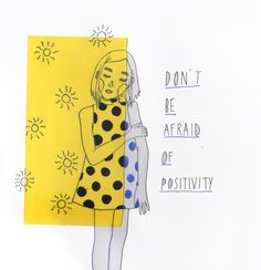 Don't be afraid of positivity. (Illustration by Cloudmittens)