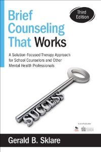 Brief Counseling That Works: A Solution-Focused Therapy Approach for School Counselors and Other Mental Health Professionals [