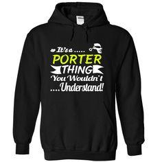 Its a PORTER Thing Wouldnt Understand - T Shirt, Hoodie T Shirt, Hoodie, Sweatshirt