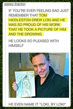 """Loki by Loki""  by Tom Hiddleston :D . If Happy Hiddles doesn't make you happy, then you are beyond the help of mortal men"