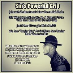 """Sin's Powerful Grip // Jehovah understands how powerful sin is // His Word Describes Sin As A Potent Force That Has Man In Its Deadly Grip // Just How Strong Is Sin's Hold? // We Are """"Under Sin,"""" As Soldiers Are Under Their Commander // What then? Are we in a better position? Not at all! For above we have made the charge that Jews as well as Greeks are all under sin; (Romans 5:21)"""