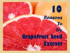 10 reasons to try grapefruit seed extract. Very interesting! cleans fruits and veggies that aren't organic