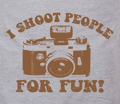 I shoot people for fun - camera photography picture taking funny vintage novelty humor tshirt t-shirt tee shirt