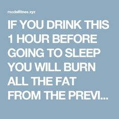 IF YOU DRINK THIS 1 HOUR BEFORE GOING TO SLEEP YOU WILL BURN ALL THE FAT FROM THE PREVIOUS DAY!  |  Fitness tips and tricks