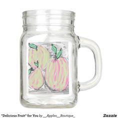 """Delicious Fruit"" for You Mason Jar"