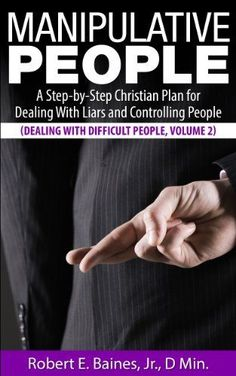 Manipulative People: A Step-by-Step Christian Plan for Dealing With Liars and Controlling People (Dealing With Difficult People Series, Volume 2), www.amazon.com/......