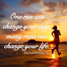 One run can change your day.  Many runs can change your life.