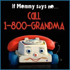 Mamaw....... Well, My Mamaw was smarter than to say yes if my parents said no....... But she might say yes later when they were not around.... ;D.... My HERO.. My Mamaw... And by the way this was one of my very first toys ever AND my first phone.