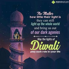 No matter  how little their light is,  they can still  light up the whole world  and bring us  out of our dark agonies.  May the lights of  Diwali play such role in your life.