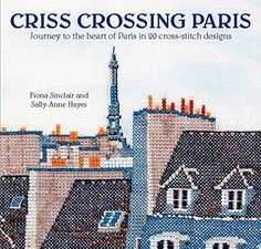 Criss-Crossing Paris by Fiona Sinclair and Sally-Anne Hayes Introduction At Mr X Stitch we love to review textile art and embroidery books for you. There are so many great books