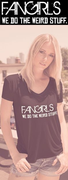 Fangirls We Do The Weird Stuff. Available in a relaxed fit V-Neck, Premium Tee, and Flowy Racerback Tank Top. All sorts of colors available but for a limited time only. Click the pin image to reserve yours before they are gone.