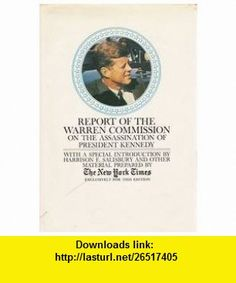 The Official Warren Commission Report on the Assassination of President John F. Kennedy. Warren Commission, Harrison E. Salisbury ,   ,  , ASIN: B000F6R2ZU , tutorials , pdf , ebook , torrent , downloads , rapidshare , filesonic , hotfile , megaupload , fileserve
