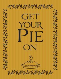 Get Your Pie On. . .  |