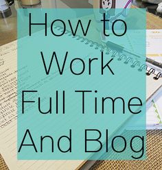 Tips for working a full time job and maintaining a blog at the same time.