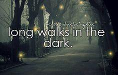 Long walks at night while letting the imagination run rampant...