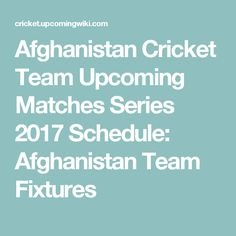Afghanistan Cricket Team Upcoming Matches Series 2017 Schedule: Afghanistan Team Fixtures