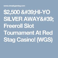 $2,500 'HI-YO SILVER AWAY' Freeroll Slot Tournament At Red Stag Casino! (WGS)