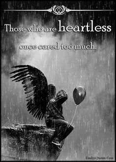 Those who are heartless once cared too much
