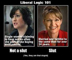 PP: Here is another one. I don't remember anyone calling Palin a slut. Moron, unqualified, brainwashed idiot? Yes. I don't care about her sexual history. I care about her inability to do her job.