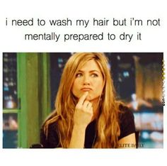 I need to wash my hair but I'm not mentally prepared to dry it... #girlproblems