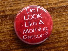 "Pin or Magnet ""Do I Look like a Morning Person?"" $1.50"