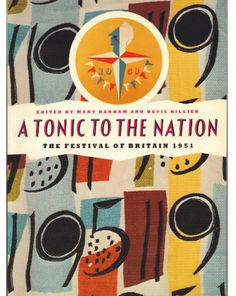A tonic to the nation : the Festival of Britain 1951 ....Contributors: Banham, Mary & Hillier, Bevis, (c1976)