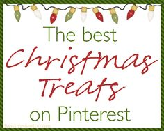 The best Christmas treats on Pinterest.  All the yummy ones in one spot!