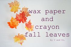 V and Co.: how to: wax paper and crayon fall leaves. Well, not for the kid to do, but he he can help!