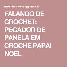 FALANDO DE CROCHET: PEGADOR DE PANELA EM CROCHE PAPAI NOEL