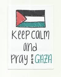 me always pray for you all,for your freedom and calm.  ~love yaa gazaa~