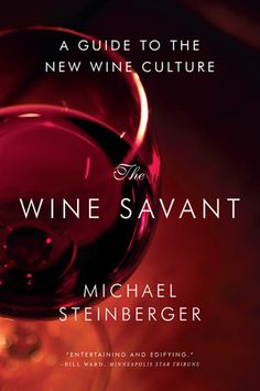 The Wine Savant: A Guide to the New Wine Culture, Michael Steinberger, (Paperback) Spring 2015