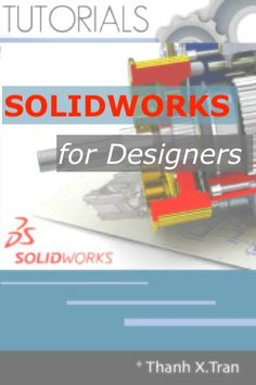 Buy SOLIDWORKS for Designers: Guide to Step-by-Step SolidWorks. Learn SolidWorks by Examples by Thanh X.Tran and Read this Book on Kobo's Free Apps. Discover Kobo's Vast Collection of Ebooks and Audiobooks Today - Over 4 Million Titles! Basic Programming, Programming Tutorial, Cnc Lathe Machine, Solidworks Tutorial, Genetic Algorithm, Programing Software, Mobile Application Development, Free Reading, Audio Books