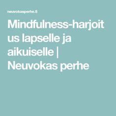 Mindfulness-harjoitus lapselle ja aikuiselle | Neuvokas perhe