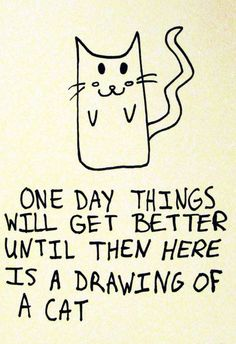 """i once received a paper back from a professor in undergrad with a cat drawing and the words """"here is a drawing of a cat. totally normal, right? The Words, I Smile, Make Me Smile, Time Quotes, Funny Quotes, Cat Quotes, Bitch Quotes, Boss Quotes, Quotes About Hard Times"""