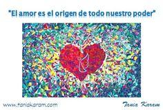 """""""El amor es el origen de todo nuestro poder"""""""