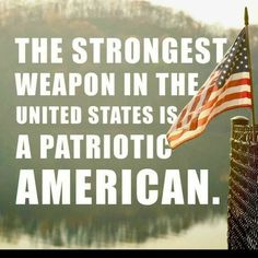 The strongest weapon in the United States is a patriotic American. I Love America, God Bless America, America America, Patriotic Quotes, Patriotic Slogans, Military Quotes, Home Of The Brave, Land Of The Free, American Pride