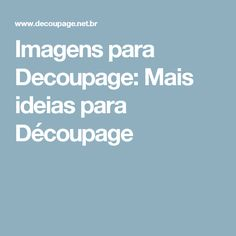 Imagens para Decoupage: Mais ideias para Découpage