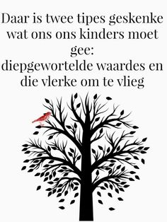Afrikaanse Inspirerende Gedagtes & Wyshede: Daar is twee tipes geskenke wat ons ons kinders moet gee: diepgewortelde waardes en die vlerke om te vlieg Faith Quotes, Words Quotes, Sayings, Teacher Qoutes, Gods Princess, Afrikaanse Quotes, Im Grateful, Birthday Messages, Father's Day