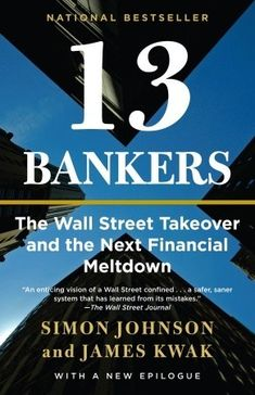 13-bankers-the-wall-street-takeover-and-the-next-financial-meltdown-by-simon-johnson-james-kwak http://www.bookscrolling.com/best-books-learn-financial-crisis/
