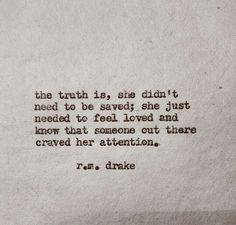 She didn't need to be saved; she just needed to feel loved... r.m. drake